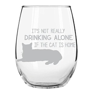 It's Not Drinking Alone if the Cat is Home 脚無しワイングラス 15オンス。
