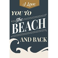 I Love You To The Beach and Back–ビーチSentiment 16 x 24 Signed Art Print LANT-80792-709